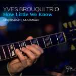 YVES BROUQUI TRIO How Little We Know  2017